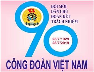 Kỷ niệm 90 năm Ngày thành lập Công đoàn Việt Nam (28/7/1929 - 28/7/2019)