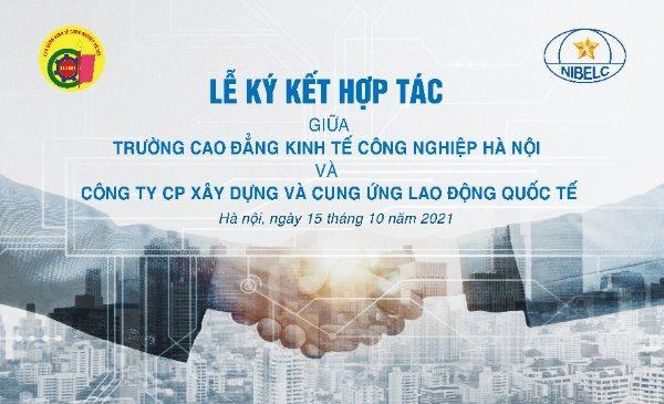Lễ ký kết hợp tác giữa Trường Cao đẳng Kinh tế Công nghiệp Hà Nội  và Công ty Cổ phần Xây dựng và Cung ứng lao động quốc tế